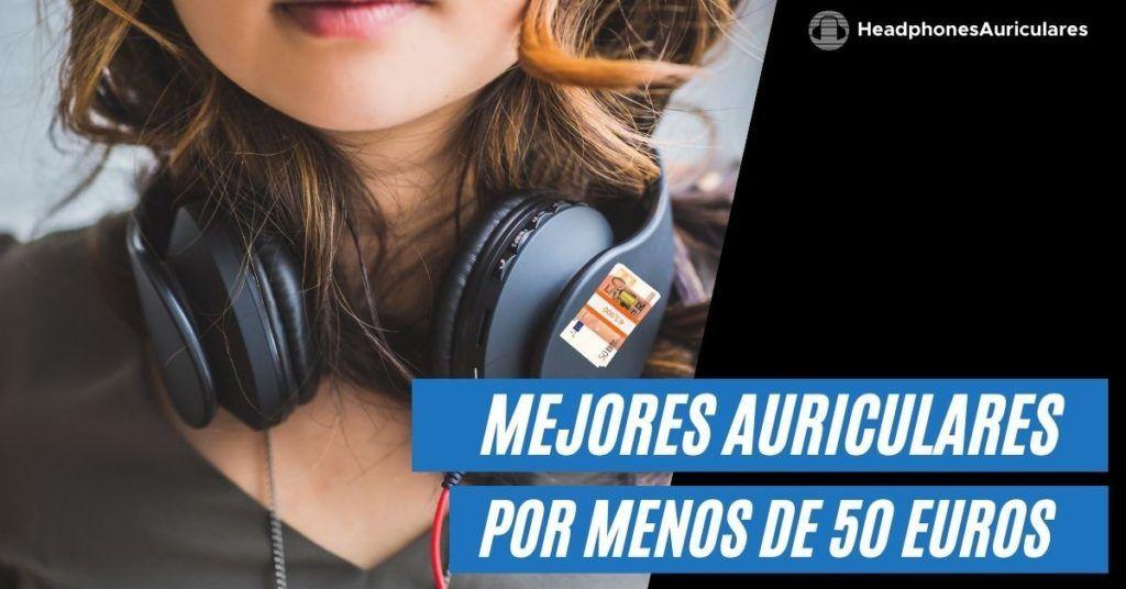 auriculares que cuestan menos de 50 euros