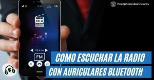 Escuchar radio con auriculares bluetooth