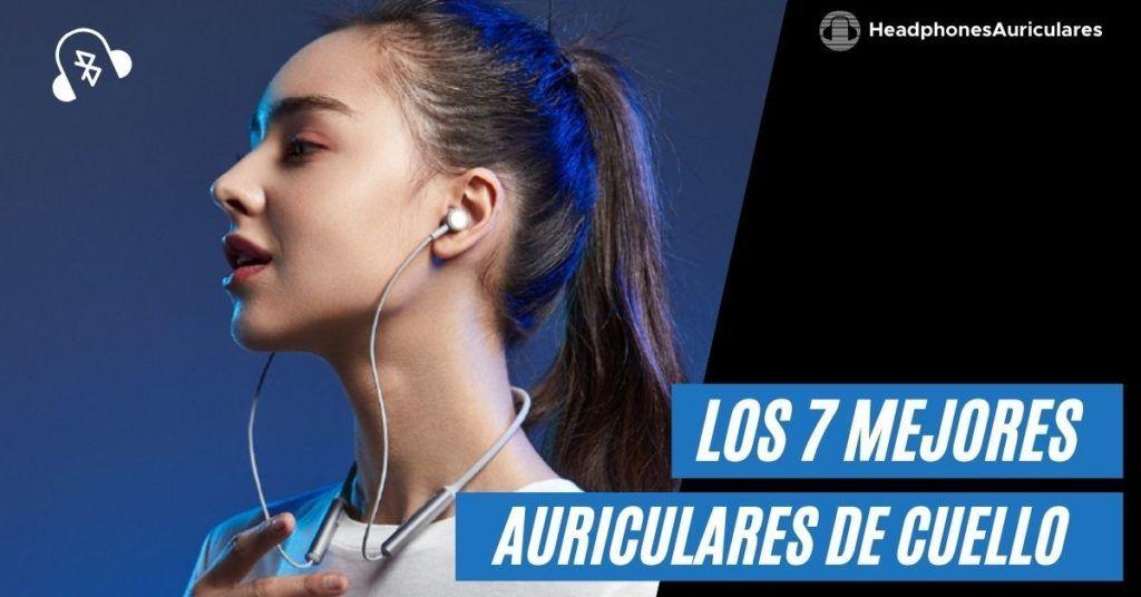 los mejores auriculares cuello